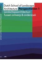 Perspectieven 1. Landschapsarchitectuur: Tussen ontwerp & onderzoek | Dutch School of Landschape Architecture | 9789082789904 | DSL
