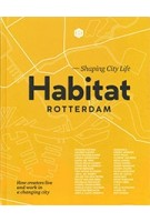 Habitat Rotterdam - Shaping City Life. How creators live and work in a changing city | Priscilla de Putter & Nicoline Rodenburg | 9789083014814 | De Hamer