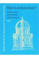 Wat is architectuur? Architectuurtheoretische verkenningen | François Claessens, Henk Engel | 9789085061885