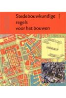 Stedenbouwkundige regels voor het bouwen. De kern van de stedenbouw in het perspectief van de eenentwintigste eeuw | Han Meyer, John Westrik, Maarten Jan Hoekstra | 9789085064947