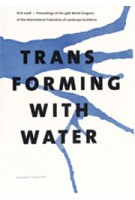 TRANSFORMING WITH WATER. Proceedings of the IFLA World Congress 2008 | Wybe Kuitert | 9789085940210
