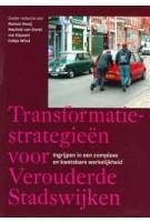 Transformatiestrategieën voor verouderde stadswijken. Ingrijpen in een complexe en kwetsbare werkelijkheid   Remon Rooij, Machiel van Dorst, Ina Klaasen, Fokke Wind   9789085940487