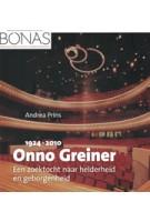 Onno Greiner een zoektocht naar helderheid en geborgenheid Andrea Prins | uitgeverij verloren | 9789087046095
