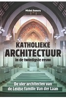 Katholieke architectuur in de twintigste eeuw. De vier architecten van de Leidse familie Van der Laan | Michel Remery | 9789087047078 | Verloren
