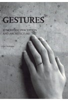 Gestures. Atmospheric Perception and Architecture | Ton Verstegen | 9789089101198