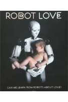 ROBOT LOVE. Can we learn from robots about Love? | Ine Gevers | 9789089897763 | TERRA