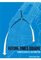 Future Times Square. Compression vs. Distribution | Rajan V. Ritoe | 9789090274461