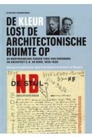 De kleur lost de architectonische ruimte op. De briefwisseling tussen Theo van Doesburg en architect C.R. de Boer, 1920-1929 | Herman van Bergeijk, Sjoerd van Faassen | 9789090323824