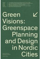 Green Visions. Greenspace Planning and Design in Nordic Cities   9789189270077   Kjell Nilsson, Ryan Weber, Lisa Rohrer (eds.)   Arvinius + Orfeus