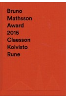 Bruno Mathsson Award 2015 Claesson Koivisto Rune | Idea | Publisher Vandalorum | 9789198071696