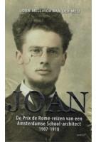 Prix de Romereizen van een Amsterdamse Schoolarchitect 1907-1910 | Joan Melchior van der Meij | 9789460042973 | NAi Boekverkopers
