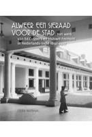 Alweer een sieraad voor de stad. Het werk van Ed. Cuypers en Hulswit-Fermont in Nederlands-Indië 1897-1927 | Obbe Norbruis | 9789460224690