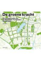 De groene kracht. De transformatie van de Westelijke Tuinsteden Amsterdam | Yttje Feddes | 9789461053053