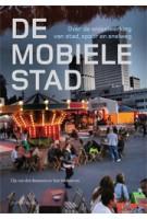 De mobiele stad. Over de wisselwerking van stad, spoor en snelweg