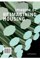 Reimagining Housing. Imagine 07 | Ulrich Knaack | 9789462080362