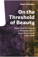 On the Threshold of Beauty. Origins of Dutch Electronic Music 1925-1965 | Kees Tazelaar | 9789462080652