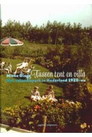 Tussen tent en villa. Het vakantiepark in Nederland 1920 - nu | Mieke Dings | 9789462080744 | nai010