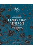 Landschap en energie. Ontwerpen voor transitie | Dirk Sijmons, Jasper Hugtenburg, Anton van Hoorn, Fred Feddes | 9789462081123