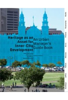 Heritage as an Asset for Inner City Development. An Urban Managers' Guidebook | Jean-Paul Corten, Ellen Geurts, Paul Meurs, Donovan Rypkema, Ronald Wall | 9789462081161