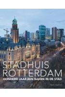 Stadhuis Rotterdam. Honderd jaar een baken in de stad | Dolf Broekhuizen | 9789462081192