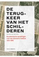 De terugkeer van het schilderen. Kunstkritische opvattingen over een ijzersterk medium 1975-1989 | Peter de Ruiter | 9789462081253