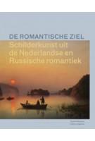 De romantische ziel. Schilderkunst uit de Nederlandse en Russische romantiek | Terry van Druten, Ludmila Markina, Bruno Naarden | 9789462081260