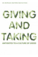 GIVING AND TAKING. Antidotes to a Culture of Greed | Joke Brouwer, Arjen Mulder, Sjoerd van Tuinen | 9789462081420
