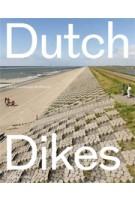 Dutch Dikes | Eric-Jan Pleijster, Cees van der Veeken (LOLA Landscape Architects) | 9789462081512