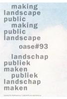 OASE 93. Landschap publiek maken / Publiek landschap maken | Michiel Dehaene, Bruno Notteboom, Hans Teerds | 9789462081529