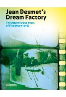 Jean Desmet's Dream Factory. The Adventurous Years of Film, 1907-1916 | Rommy Albers, Soeluh van den Berg, Ivo Blom, Peter Delpeut, Marc-Paul Meyer, David Robinson, Elif Rongen, Leanne van Schijndel | 9789462081741
