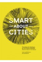 Smart about Cities. visualizing the challenge for 21st century urbanism (ebook) | Ton Dassen, Maarten Hajer | 9789462081819