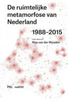 De ruimtelijke metamorfose van Nederland 1988-2015. Het tijdperk van de Vierde Nota | Ries van der Wouden, Joost Grootens (design) | 9789462081970