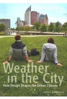 Weather in the City. How Design Determines the Urban Climate   Sanda Lenzholzer   9789462081987