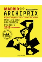 Archiprix International Madrid 2015. The World's Best Graduation Projects. Architecture - Urban design - Landscape | Henk van der Veen | 9789462082182