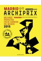 Archiprix international Madrid  2015 | mejores proyectos fin de Carrera del Mundo | 9789462082236