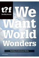 We Want World Wonders. Building Architectural Myths (ebook)   Winy Maas, The Why Factory   9789462082250