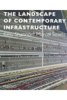 The Landscape of Contemporary Infrastructure | Marcel Smets, Kelly Shannon | 9789462082397 | nai010
