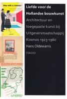 Liefde voor de Hollandse bouwkunst. Architectuur en toegepaste kunst bij Uitgeversmaatschappij Kosmos 1923–1960 | Hans Oldewarris | 9789462083332