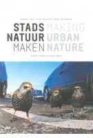 Making Urban Nature | Piet Vollaard, Jacques Vink, Niels de Zwarte | 9789462083172 | nai010