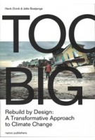 TOO BIG. Rebuild by Design's Transformative Response to Climate Change - ebook | Henk Ovink, Jelte Boeijenga | 9789462083318