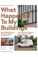 What Happened To My Buildings. Learning from 30 Years of Architecture with Marlies Rohmer | Hilde de Haan, Jolanda Keesom | 9789462083356 | nai010