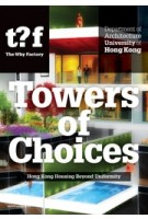 Towers of Choices. Hong Kong Housing Beyond Uniformity. Architectural Diversity in Hong Kong | 9789462083745