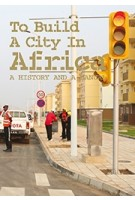 To Build a City in Africa. A History and a Manual | Rachel Keeton, Michelle Provoost | 9789462083929 | nai010, INTI