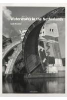 Waterworks in the Netherlands. Tradition and Innovation (e-book) | Inge Bobbink, Eric Luiten, Lodewijk van Nieuwenhuize | 9789462084056 | nai010