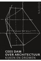 Cees Dam. Over Architectuur. (e-book) Kijken en dromen | Cees Dam, Karin Evers, Rudi Fuchs | 9789462084087 | nai010