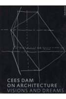 Cees Dam. On Architecture. visions and dreams Rudi Fuchs | nai010 | 9789462084124