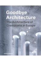 Goodbye Architecture (E-book - English) The Architecture of Crematoria in Europe | Vincent Valentijn, Kim Verhoeven | 9789462084377 | nai010