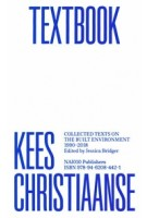 Kees Christiaanse Textbook. Collected Texts on the Built Environment 1990-2018   Kees Christiaanse, Jessica Bridger   9789462084421