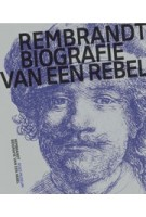 Rembrandt, Biography of a Rebel | Jonathan Bikker | 9789462084759 | nai010