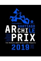 Archiprix International 2019 Santiago, Chili | Henk van der Veen | nai010 Publishers | 9789462084841
